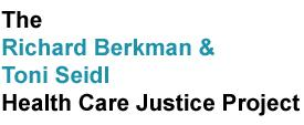 The Richard Berkman _ Toni Seidl Health Care Justice Project