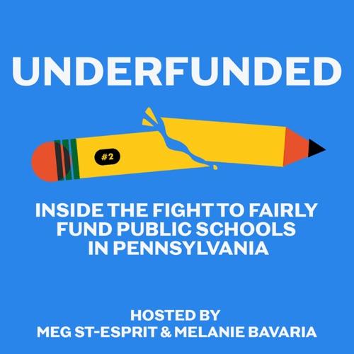 Underfunded: Inside the fight to fairly fund public schools in Pennsylvania. Hosted by Meg St-Espirit & Melania Bavaria