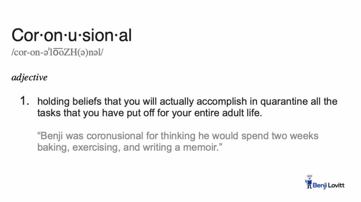 """make up word """"coronusional"""" meaning having illusions of getting stuff done while in quarantine"""