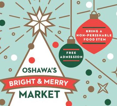Oshawa's Bright and Merry Christmas Market. Free admission. Bring a non-perishable food item.