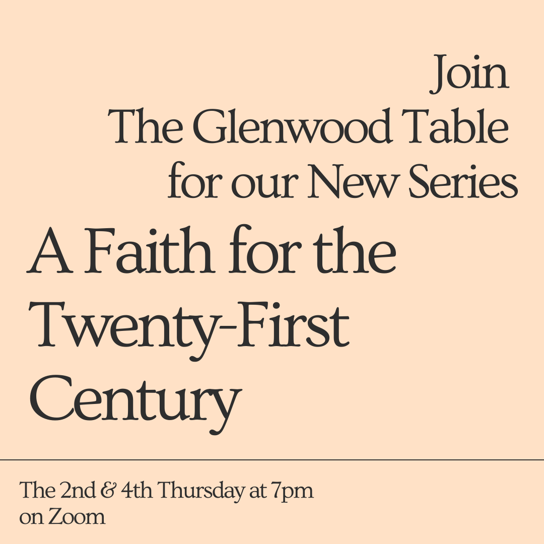 """Image description: A tan image that has a message in black serif font saying: """"Join Glenwood Table in Our New Series 'Faith for the Twenty-First Century' (2nd & 4th Thursday at 7 PM on Zoom)."""