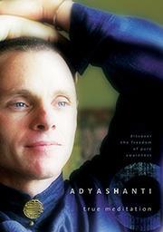 Adyashanti's True Meditation Book