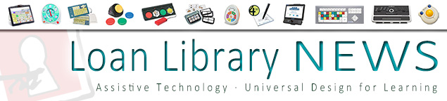 A banner that says Loan Library News Assistive Technology Universal Design for Learning