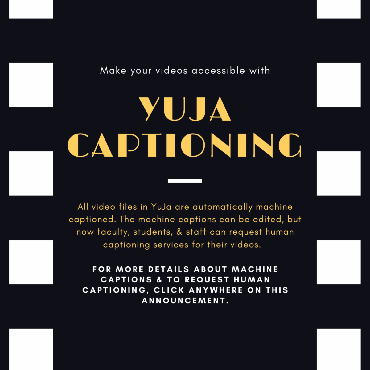 YuJa captioning All video files in YuJa are automatically machine captioned but faculty students and staff can request human captioning services for their videos