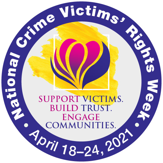 National Crime Victims Rights' Week logo, April 18-24, 2021. TEXT READS: Support Victims, Build Trust, Engage Communities.