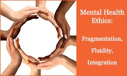 Mental Health Ethics: Fragmentation, Fluidity, Integration