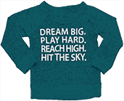 Kid'€™s shirt which reads Dream big. Play hard. Reach high. Hit the sky.