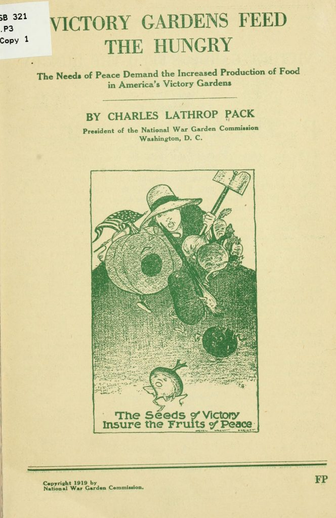 Charles Lathrop Pack. Victory Gardens Feed the Hungry. c1919. Contributed in BHL from The Library of Congress.
